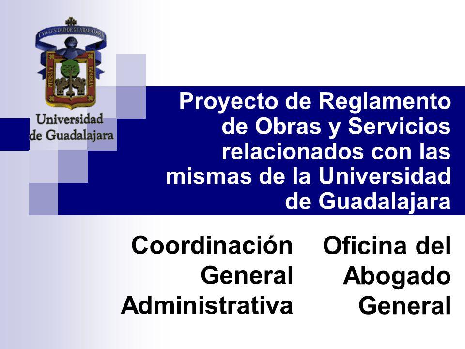 Coordinación General Administrativa Proyecto de Reglamento de Obras y Servicios relacionados con las mismas de la Universidad de Guadalajara Oficina del Abogado General