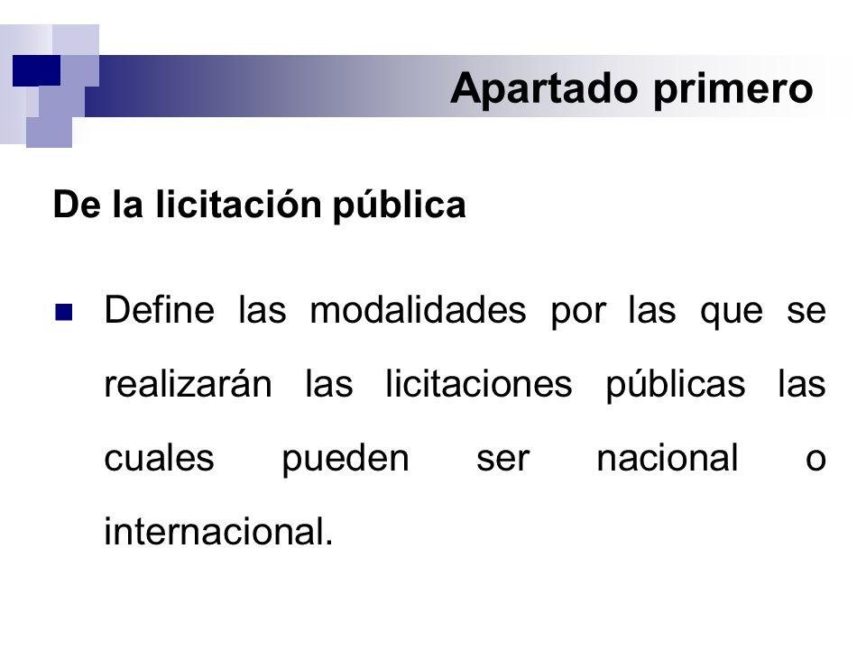 Apartado primero De la licitación pública Define las modalidades por las que se realizarán las licitaciones públicas las cuales pueden ser nacional o internacional.