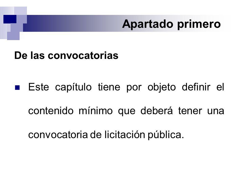 Apartado primero De las convocatorias Este capítulo tiene por objeto definir el contenido mínimo que deberá tener una convocatoria de licitación pública.