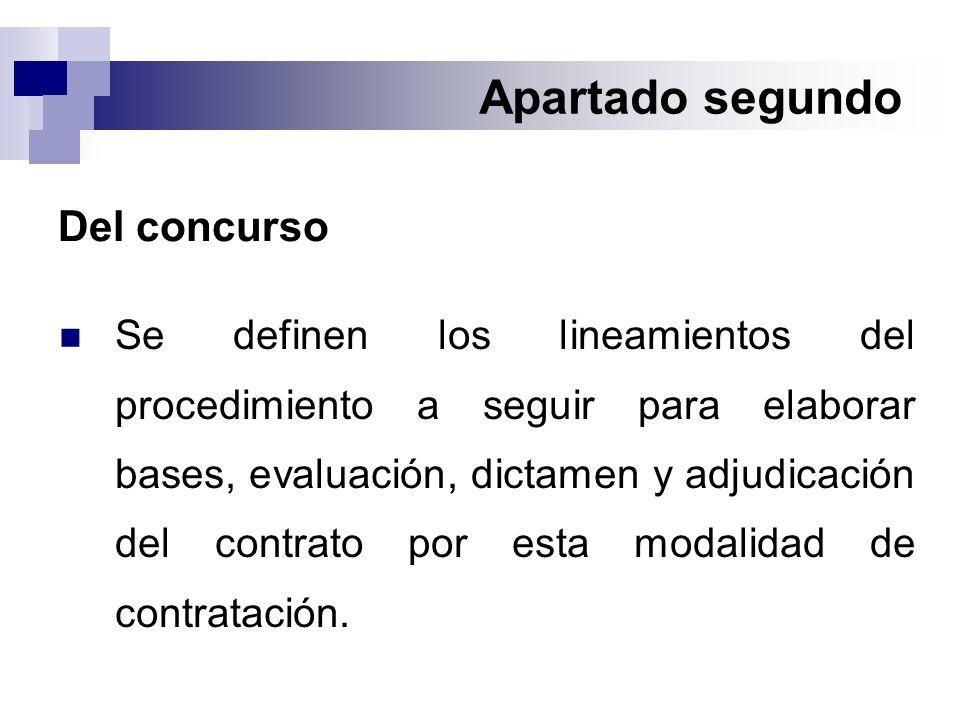 Apartado segundo Del concurso Se definen los lineamientos del procedimiento a seguir para elaborar bases, evaluación, dictamen y adjudicación del contrato por esta modalidad de contratación.