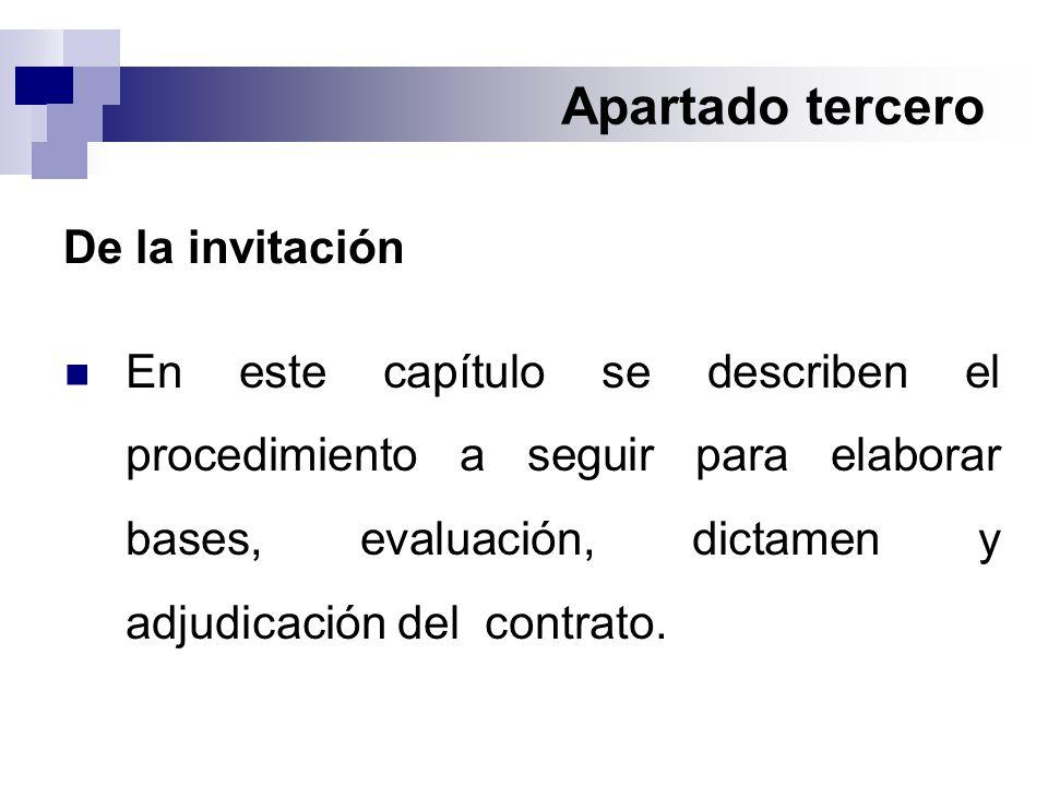 Apartado tercero De la invitación En este capítulo se describen el procedimiento a seguir para elaborar bases, evaluación, dictamen y adjudicación del contrato.