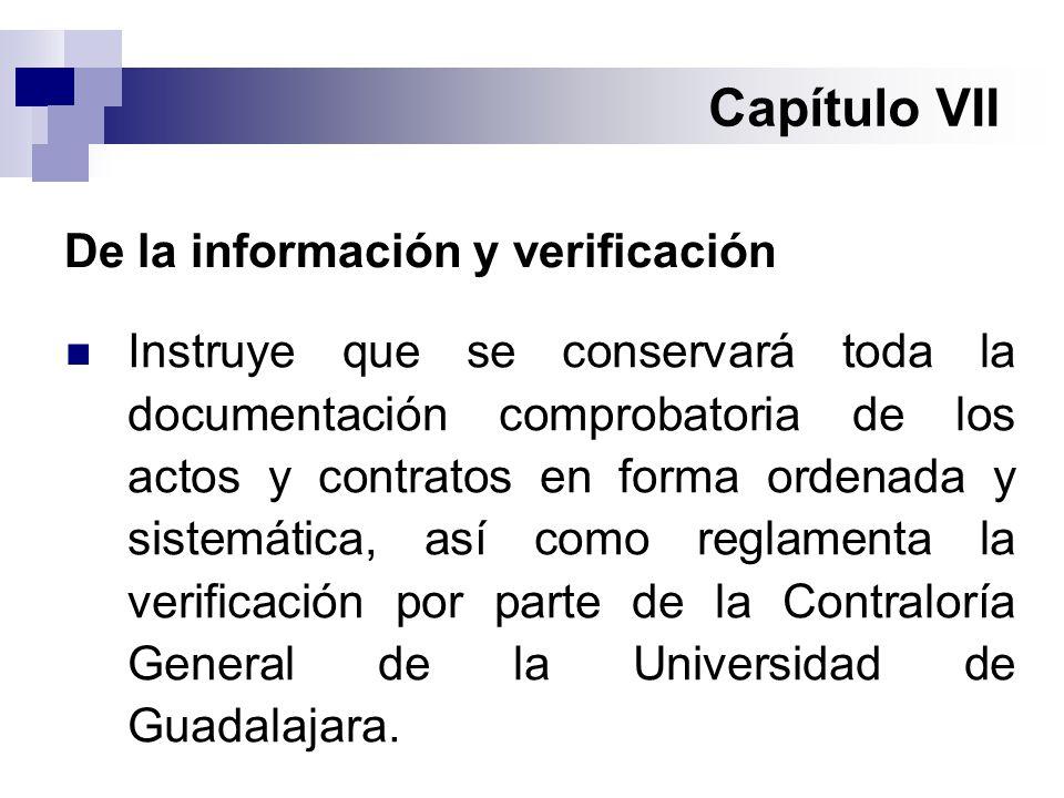 Capítulo VII De la información y verificación Instruye que se conservará toda la documentación comprobatoria de los actos y contratos en forma ordenada y sistemática, así como reglamenta la verificación por parte de la Contraloría General de la Universidad de Guadalajara.