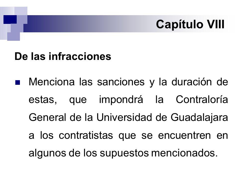 Capítulo VIII De las infracciones Menciona las sanciones y la duración de estas, que impondrá la Contraloría General de la Universidad de Guadalajara a los contratistas que se encuentren en algunos de los supuestos mencionados.