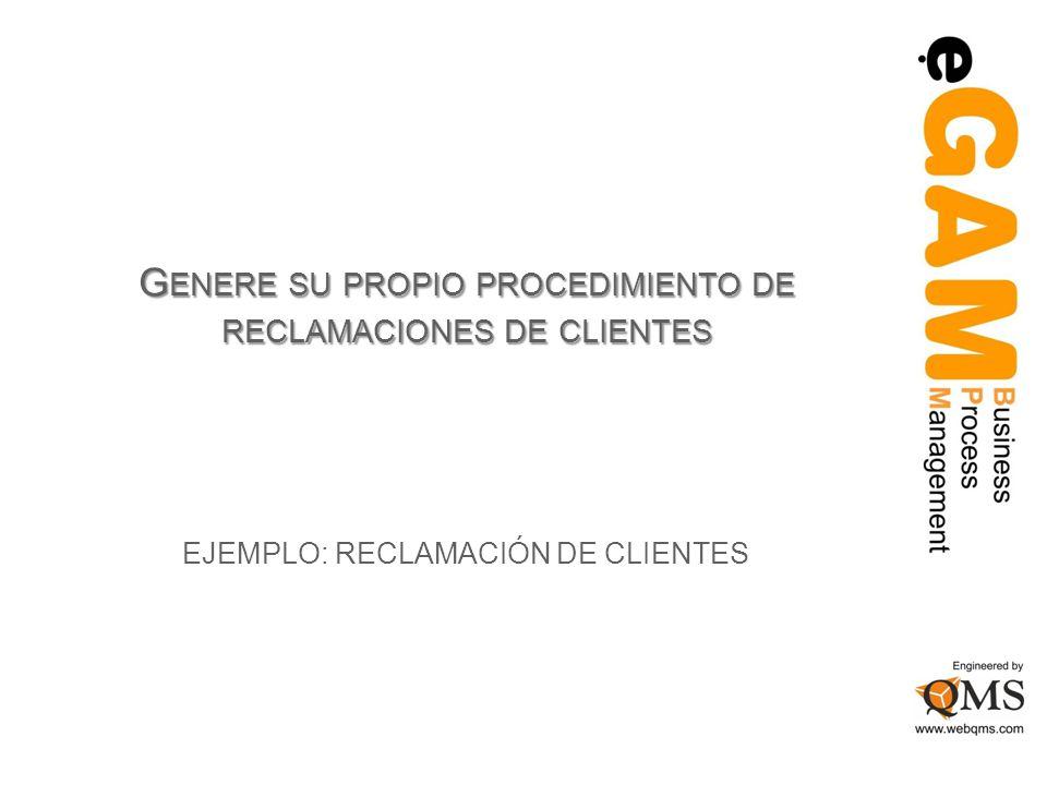 G ENERE SU PROPIO PROCEDIMIENTO DE RECLAMACIONES DE CLIENTES EJEMPLO: RECLAMACIÓN DE CLIENTES