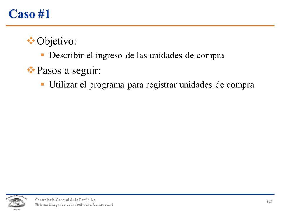Contraloría General de la República Sistema Integrado de la Actividad Contractual (2) Caso #1  Objetivo:  Describir el ingreso de las unidades de compra  Pasos a seguir:  Utilizar el programa para registrar unidades de compra