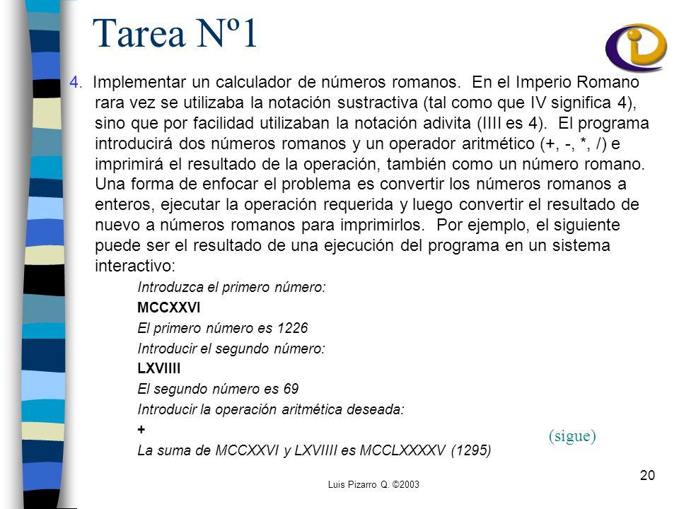Luis Pizarro Q. ©2003 20 Tarea Nº1 4. Implementar un calculador de números romanos.