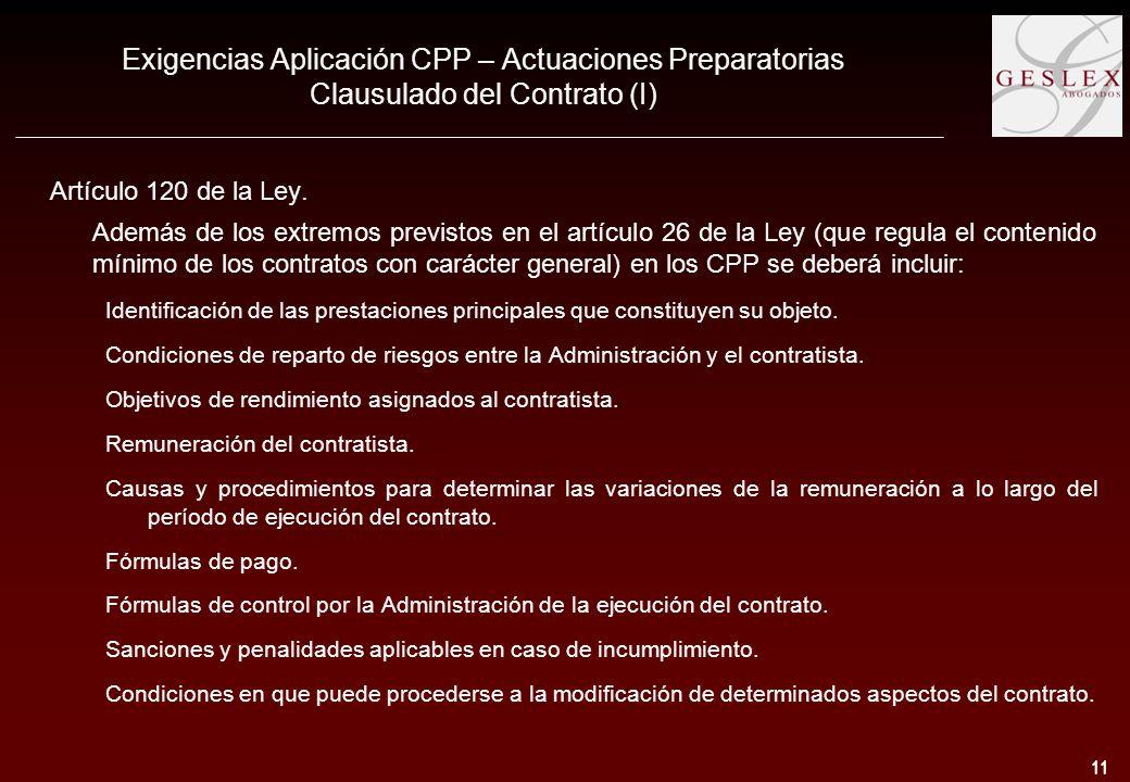 11 Exigencias Aplicación CPP – Actuaciones Preparatorias Clausulado del Contrato (I) Artículo 120 de la Ley.