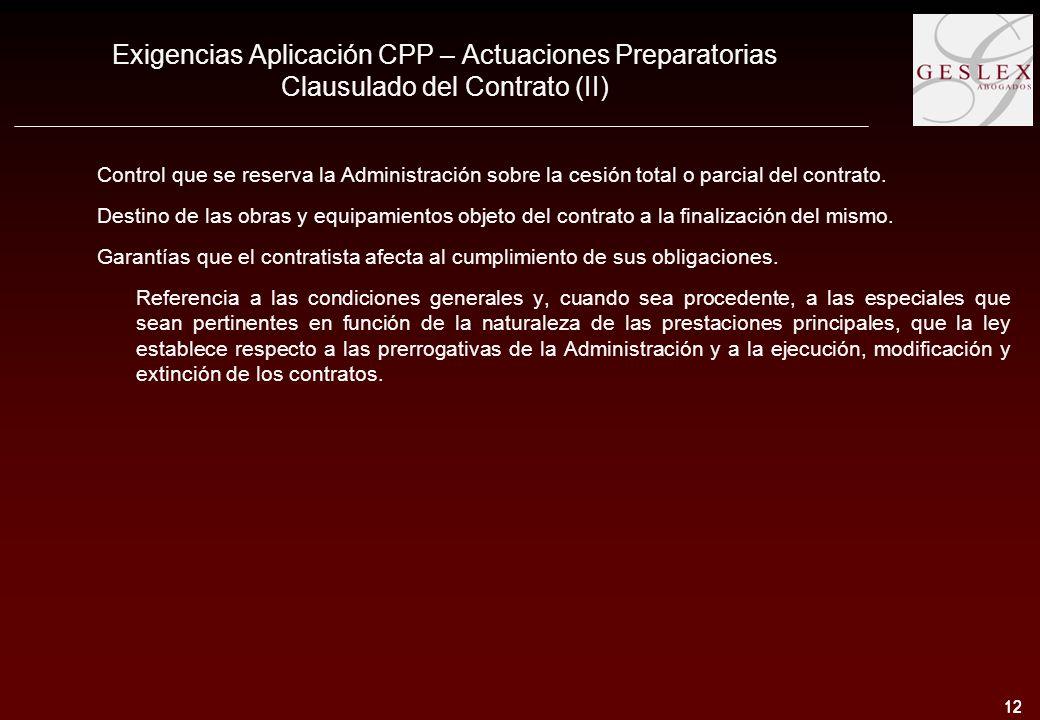 12 Exigencias Aplicación CPP – Actuaciones Preparatorias Clausulado del Contrato (II) Control que se reserva la Administración sobre la cesión total o parcial del contrato.