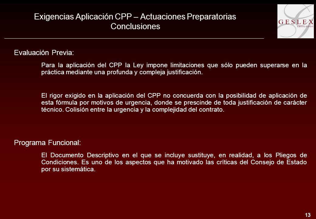 13 Exigencias Aplicación CPP – Actuaciones Preparatorias Conclusiones Evaluación Previa: Para la aplicación del CPP la Ley impone limitaciones que sólo pueden superarse en la práctica mediante una profunda y compleja justificación.