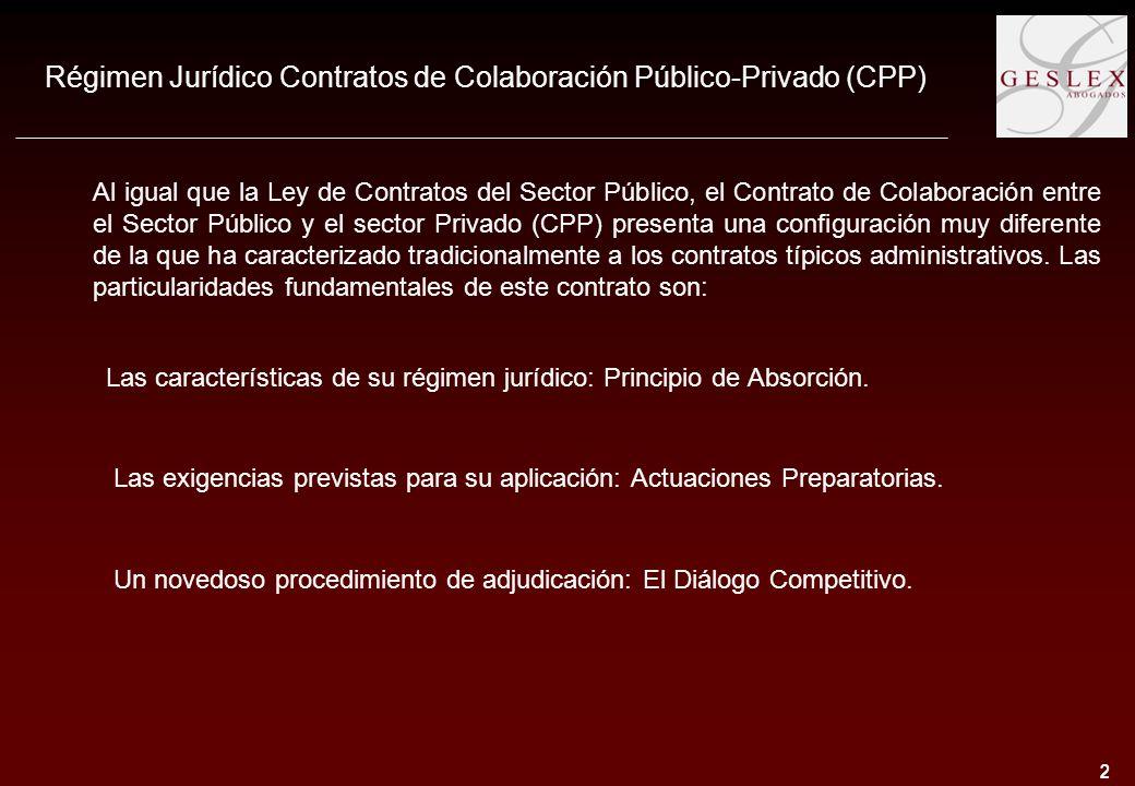 2 2 Régimen Jurídico Contratos de Colaboración Público-Privado (CPP) Al igual que la Ley de Contratos del Sector Público, el Contrato de Colaboración entre el Sector Público y el sector Privado (CPP) presenta una configuración muy diferente de la que ha caracterizado tradicionalmente a los contratos típicos administrativos.