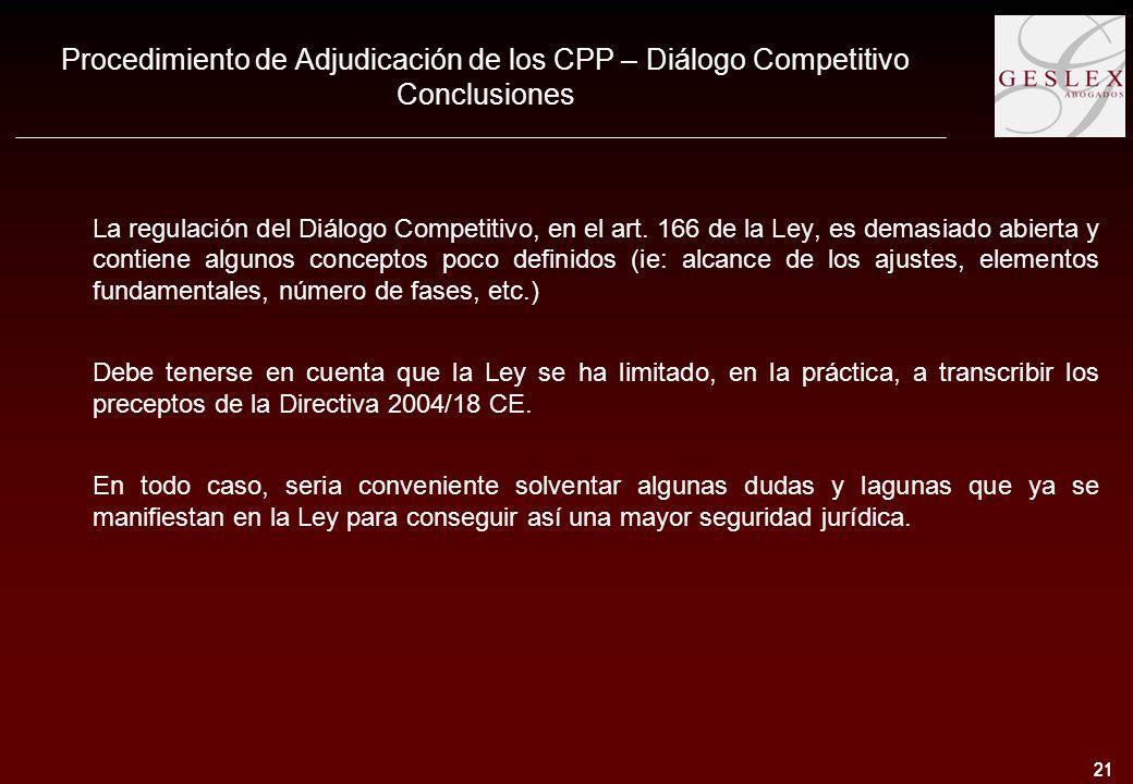 21 Procedimiento de Adjudicación de los CPP – Diálogo Competitivo Conclusiones La regulación del Diálogo Competitivo, en el art.