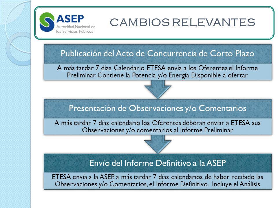 CAMBIOS RELEVANTES Envío del Informe Definitivo a la ASEP ETESA envía a la ASEP, a más tardar 7 días calendarios de haber recibido las Observaciones y/o Comentarios, el Informe Definitivo.