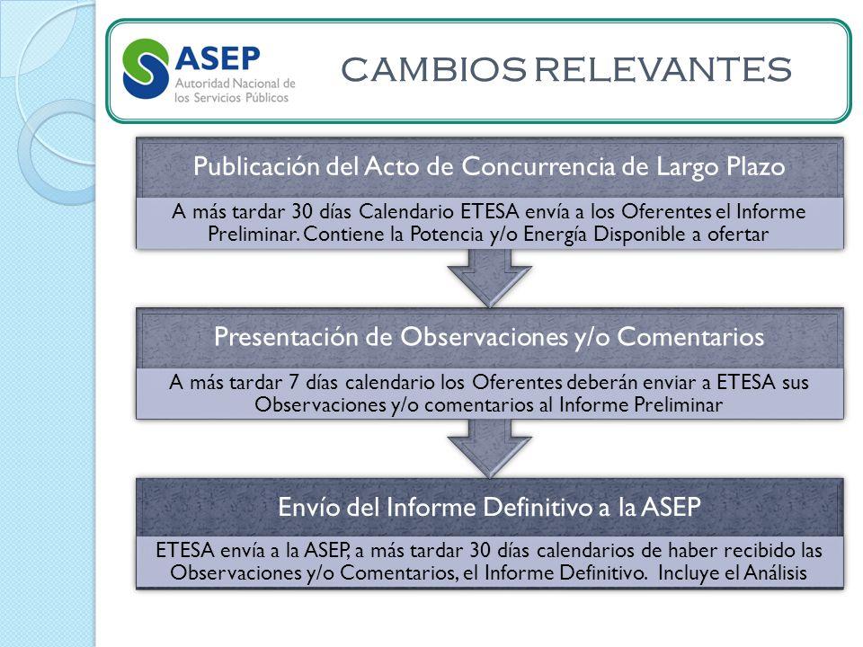 CAMBIOS RELEVANTES Envío del Informe Definitivo a la ASEP ETESA envía a la ASEP, a más tardar 30 días calendarios de haber recibido las Observaciones y/o Comentarios, el Informe Definitivo.