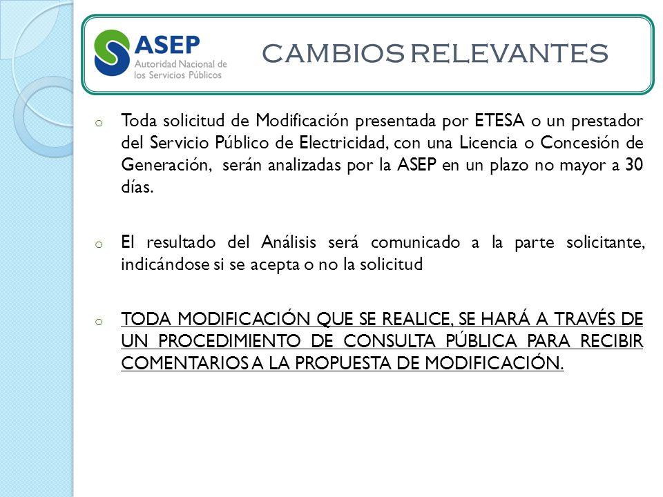 CAMBIOS RELEVANTES o Toda solicitud de Modificación presentada por ETESA o un prestador del Servicio Público de Electricidad, con una Licencia o Concesión de Generación, serán analizadas por la ASEP en un plazo no mayor a 30 días.