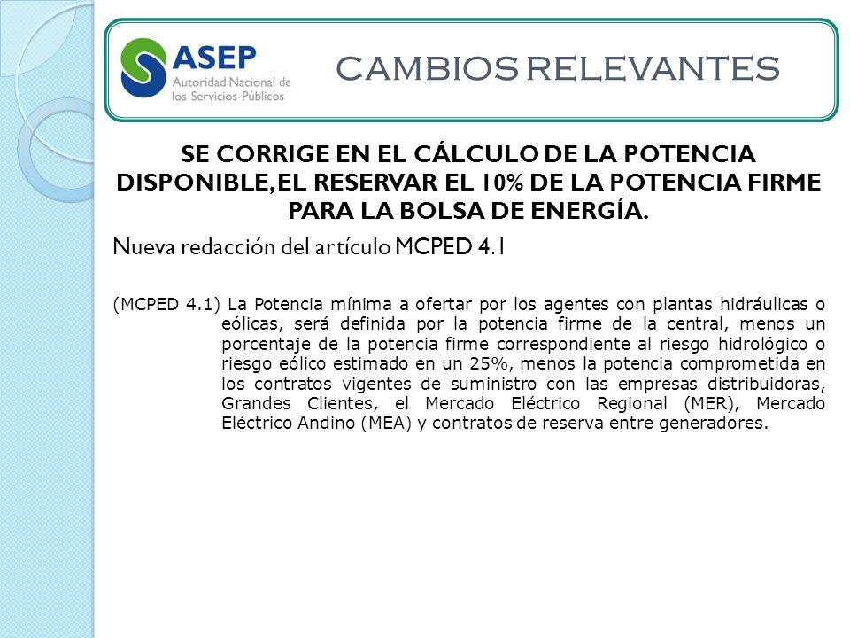 CAMBIOS RELEVANTES SE CORRIGE EN EL CÁLCULO DE LA POTENCIA DISPONIBLE, EL RESERVAR EL 10% DE LA POTENCIA FIRME PARA LA BOLSA DE ENERGÍA.