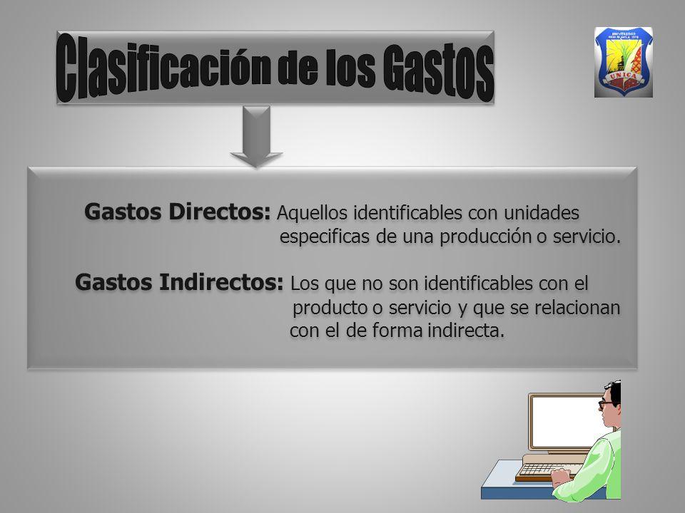 Gastos Directos: Aquellos identificables con unidades especificas de una producción o servicio.