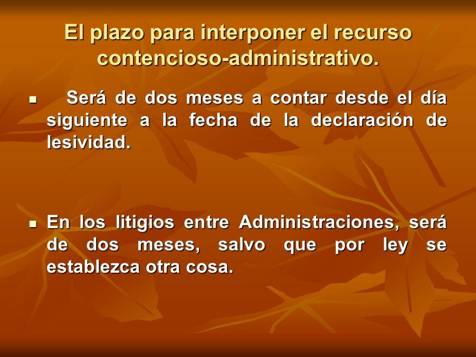 El plazo para interponer el recurso contencioso-administrativo.