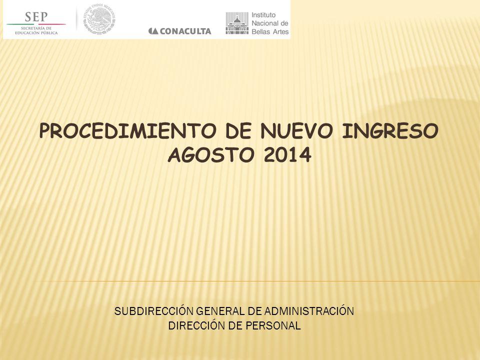 PROCEDIMIENTO DE NUEVO INGRESO AGOSTO 2014 SUBDIRECCIÓN GENERAL DE ADMINISTRACIÓN DIRECCIÓN DE PERSONAL