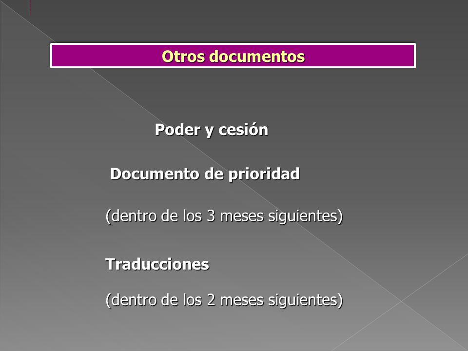 Otros documentos Documento de prioridad Documento de prioridad (dentro de los 3 meses siguientes) Traducciones (dentro de los 2 meses siguientes) Poder y cesión
