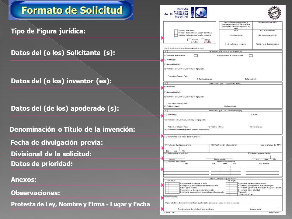 SolicitudSolicitud Datos del (o los) Solicitante (s): Datos del (o los) inventor (es): Datos del (de los) apoderado (s): Tipo de Figura jurídica: Denominación o Título de la invención: Anexos: Protesta de Ley, Nombre y Firma - Lugar y Fecha Fecha de divulgación previa: Divisional de la solicitud: Datos de prioridad: Observaciones: Formato de Solicitud