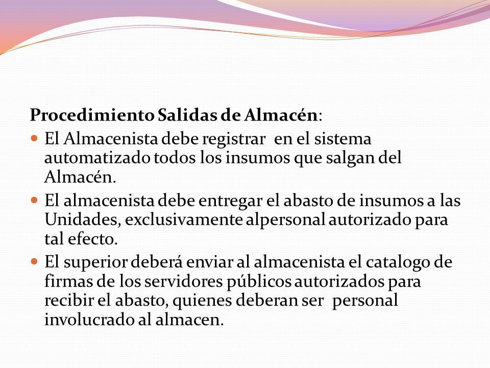 Procedimiento Salidas de Almacén: El Almacenista debe registrar en el sistema automatizado todos los insumos que salgan del Almacén.