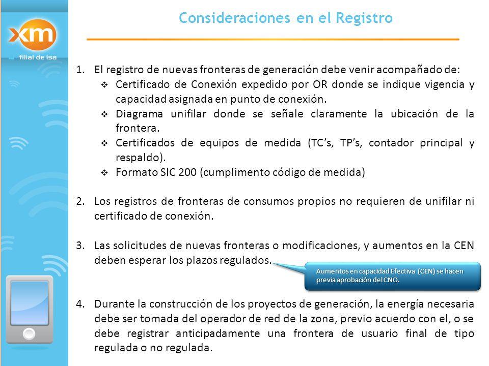 1.El registro de nuevas fronteras de generación debe venir acompañado de:  Certificado de Conexión expedido por OR donde se indique vigencia y capacidad asignada en punto de conexión.
