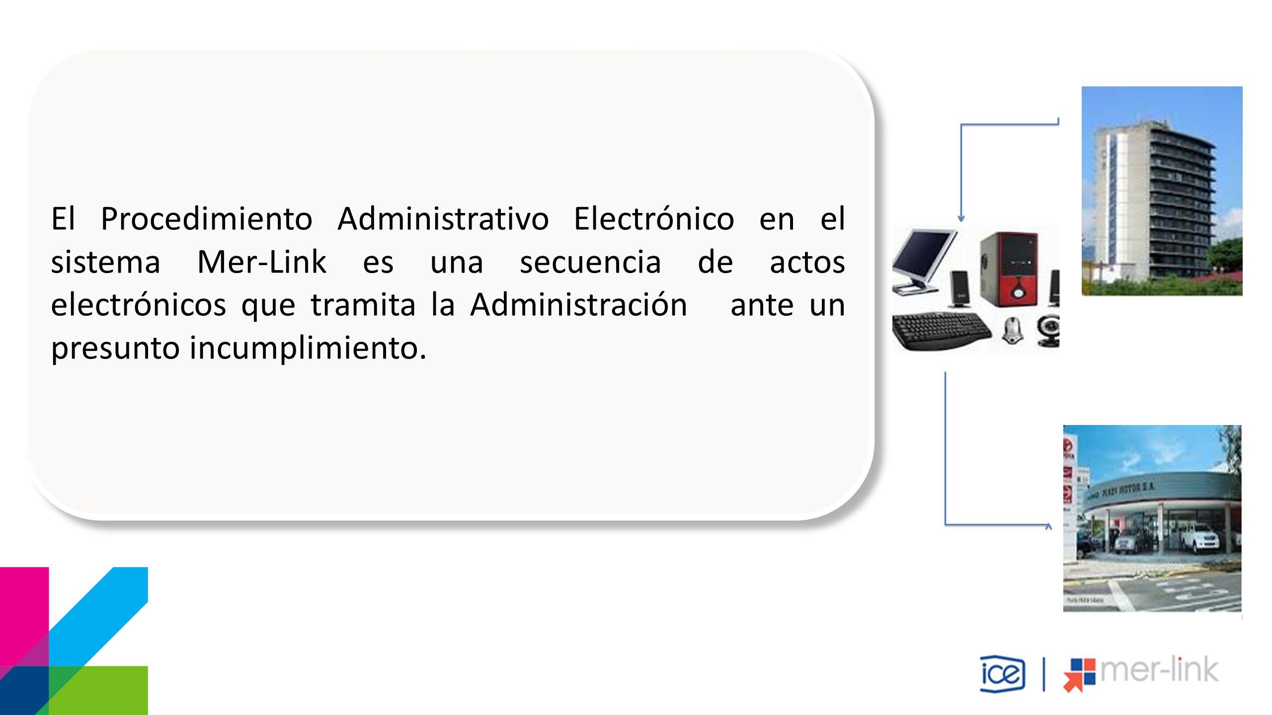 El Procedimiento Administrativo Electrónico en el sistema Mer-Link es una secuencia de actos electrónicos que tramita la Administración ante un presunto incumplimiento.