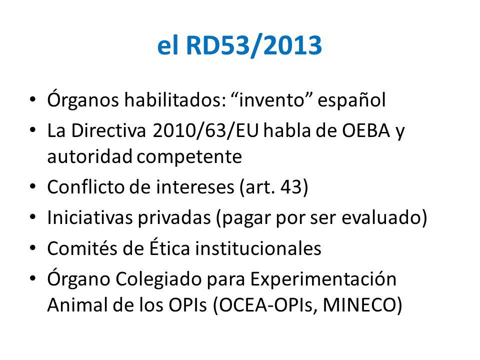 el RD53/2013 Órganos habilitados: invento español La Directiva 2010/63/EU habla de OEBA y autoridad competente Conflicto de intereses (art.