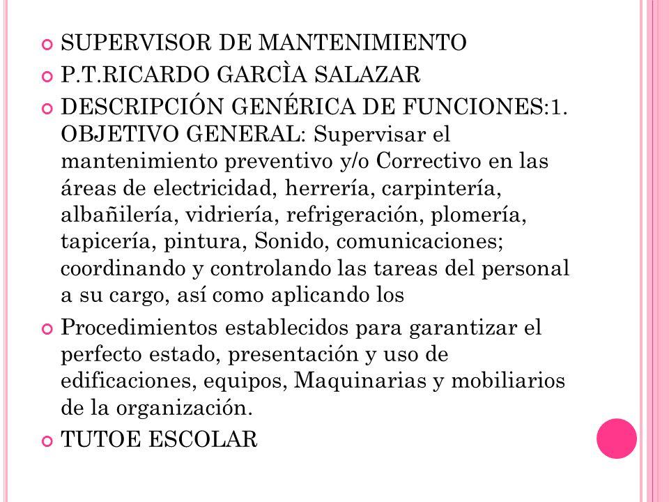 SUPERVISOR DE MANTENIMIENTO P.T.RICARDO GARCÌA SALAZAR DESCRIPCIÓN GENÉRICA DE FUNCIONES:1.