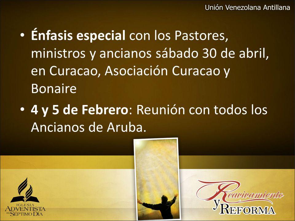 Énfasis especial con los Pastores, ministros y ancianos sábado 30 de abril, en Curacao, Asociación Curacao y Bonaire 4 y 5 de Febrero: Reunión con todos los Ancianos de Aruba.