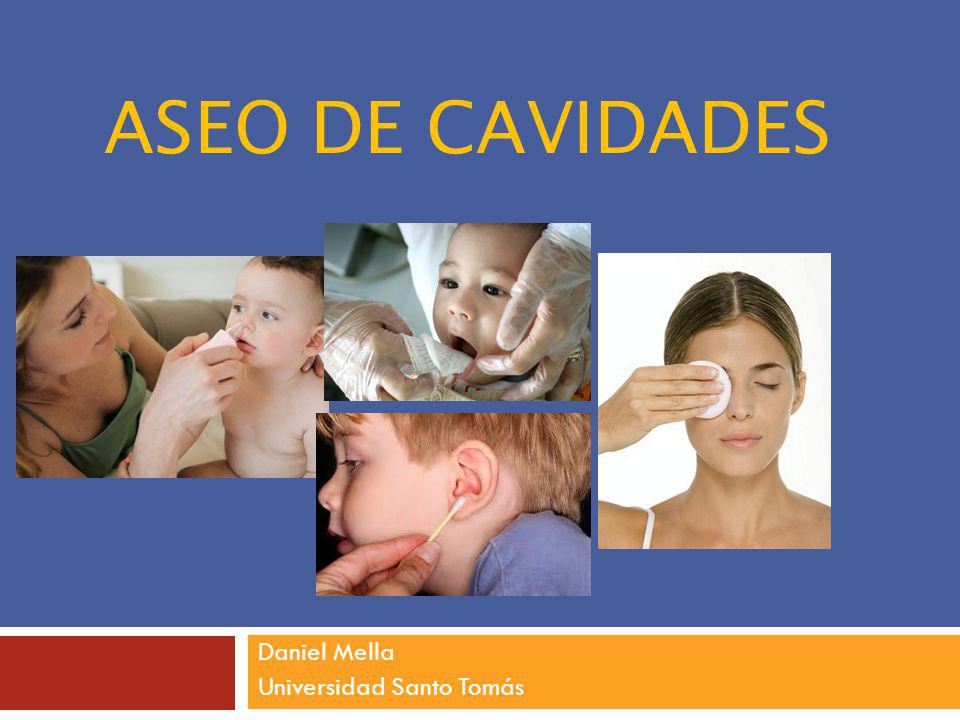 Aseo de Oídos externos Materiales: 1 riñón o bandeja Paño de aseo o toalla Frasco con tórulas Guantes de procedimiento Suero fisiológico Lubricante (miel de bórax, Nistatina, Vaselina) Bolsa de basura