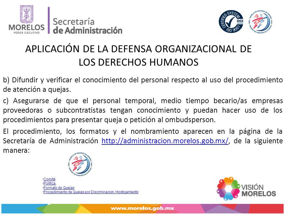 APLICACIÓN DE LA DEFENSA ORGANIZACIONAL DE LOS DERECHOS HUMANOS b) Difundir y verificar el conocimiento del personal respecto al uso del procedimiento de atención a quejas.