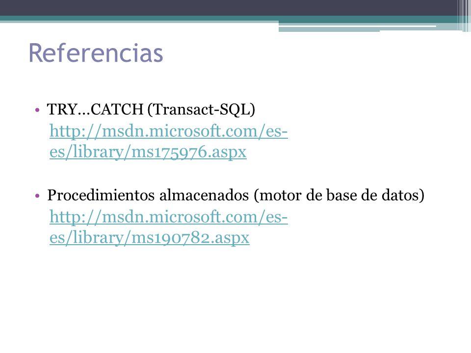Referencias TRY...CATCH (Transact-SQL) http://msdn.microsoft.com/es- es/library/ms175976.aspx Procedimientos almacenados (motor de base de datos) http://msdn.microsoft.com/es- es/library/ms190782.aspx