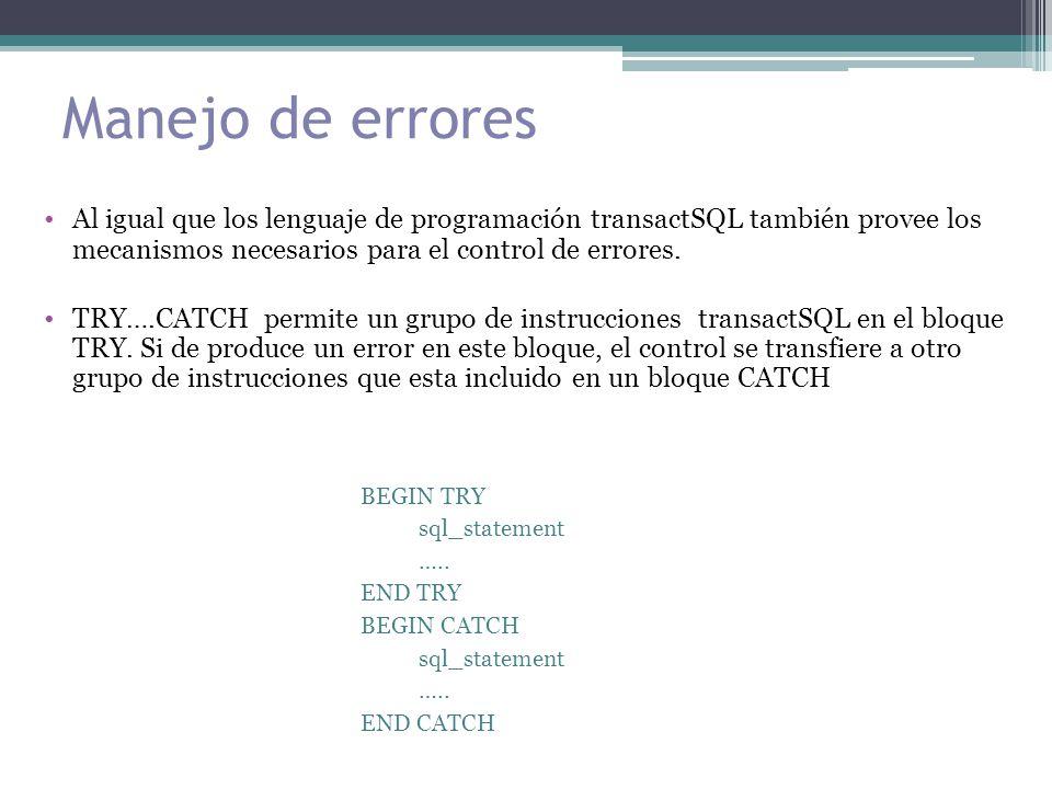 Manejo de errores Al igual que los lenguaje de programación transactSQL también provee los mecanismos necesarios para el control de errores.