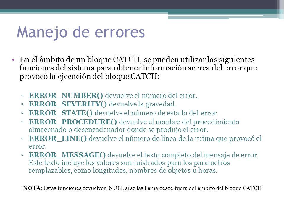 Manejo de errores En el ámbito de un bloque CATCH, se pueden utilizar las siguientes funciones del sistema para obtener información acerca del error que provocó la ejecución del bloque CATCH: ▫ERROR_NUMBER() devuelve el número del error.