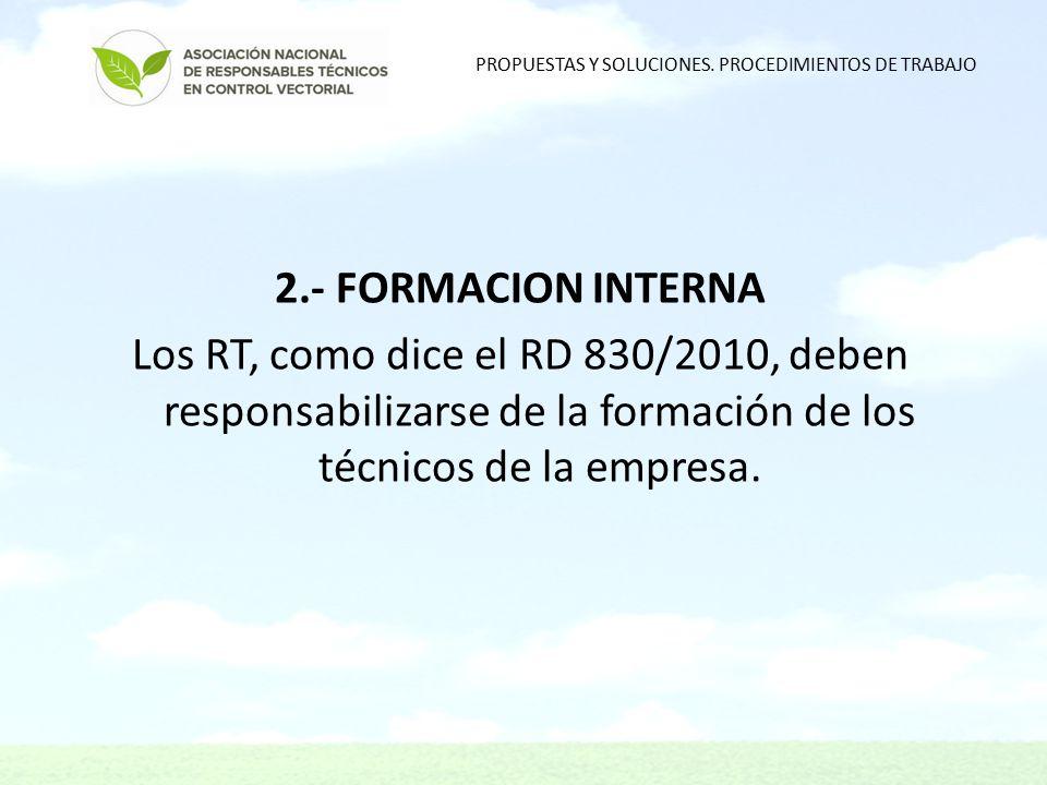 2.- FORMACION INTERNA Los RT, como dice el RD 830/2010, deben responsabilizarse de la formación de los técnicos de la empresa.