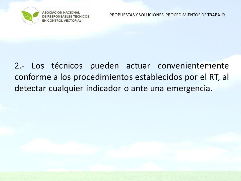 2.- Los técnicos pueden actuar convenientemente conforme a los procedimientos establecidos por el RT, al detectar cualquier indicador o ante una emergencia.