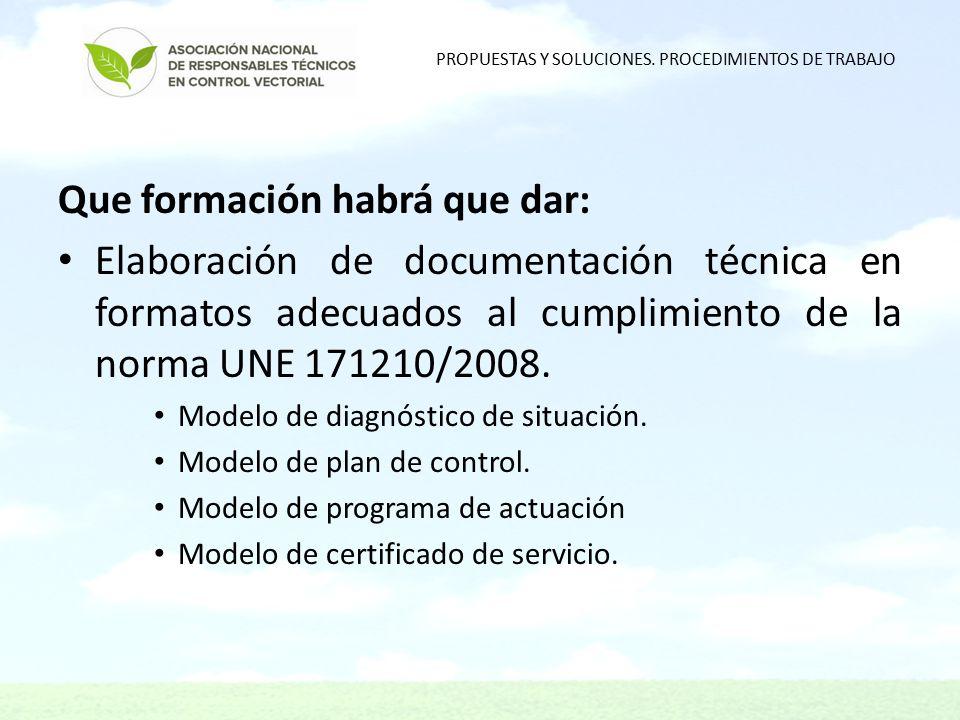 Que formación habrá que dar: Elaboración de documentación técnica en formatos adecuados al cumplimiento de la norma UNE 171210/2008.