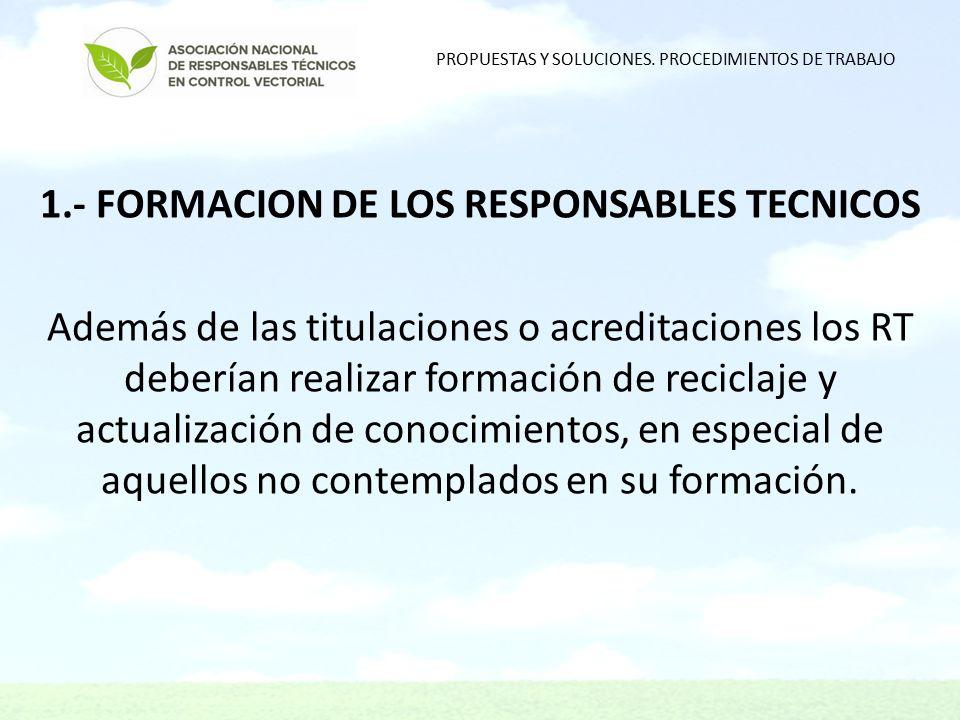 1.- FORMACION DE LOS RESPONSABLES TECNICOS Además de las titulaciones o acreditaciones los RT deberían realizar formación de reciclaje y actualización de conocimientos, en especial de aquellos no contemplados en su formación.