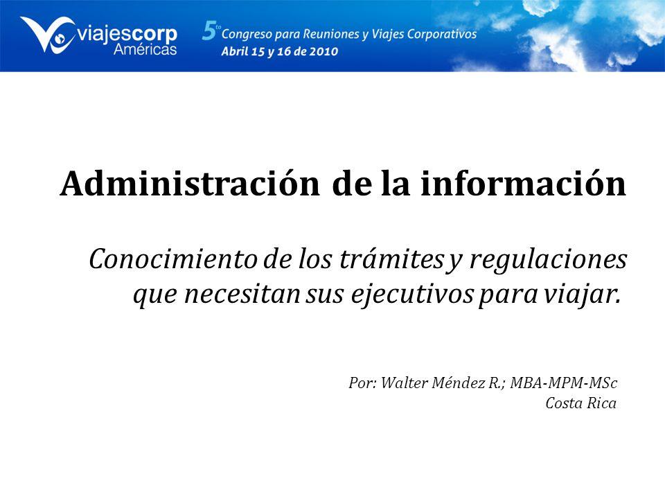 Administración de la información Conocimiento de los trámites y regulaciones que necesitan sus ejecutivos para viajar.