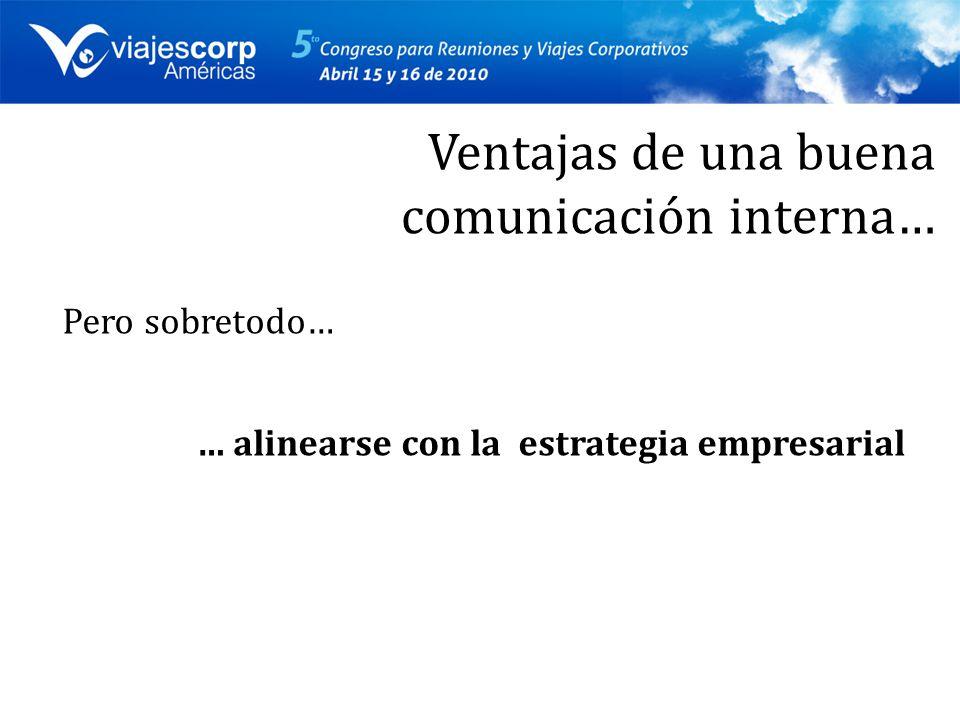 Pero sobretodo… … alinearse con la estrategia empresarial Ventajas de una buena comunicación interna…