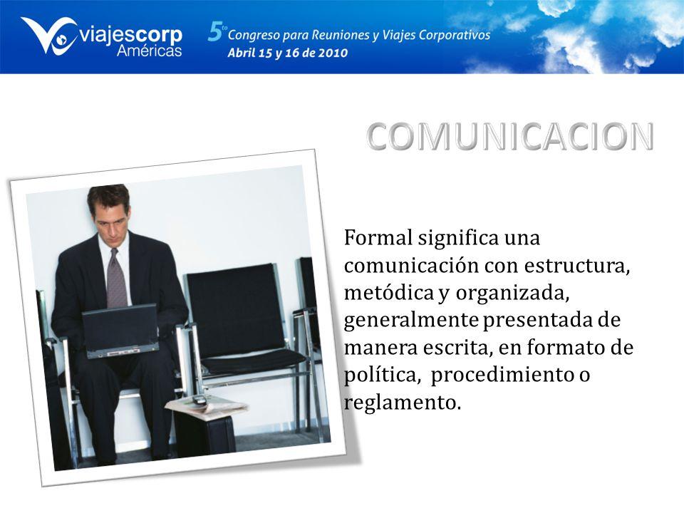 Formal significa una comunicación con estructura, metódica y organizada, generalmente presentada de manera escrita, en formato de política, procedimiento o reglamento.