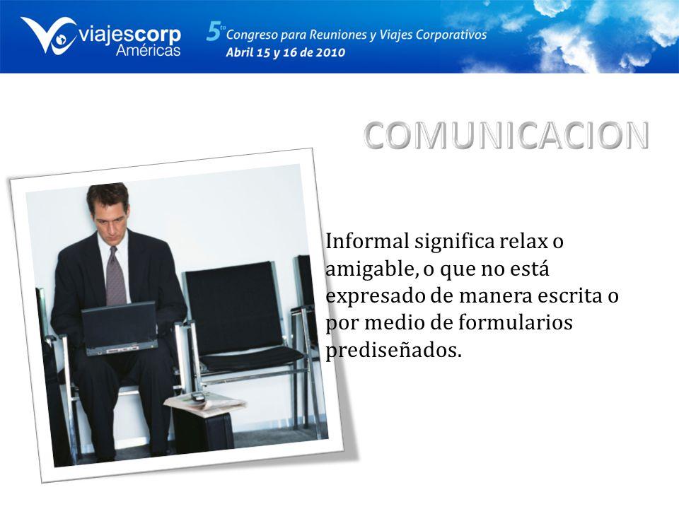 Informal significa relax o amigable, o que no está expresado de manera escrita o por medio de formularios prediseñados.