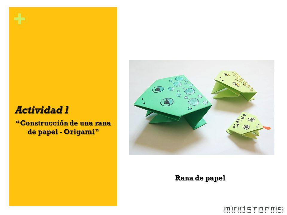 + Actividad 1 ''Construcción de una rana de papel - Origami Rana de papel
