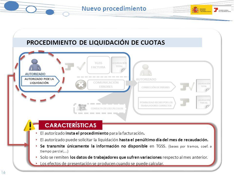 16 Nuevo procedimiento PROCEDIMIENTO DE LIQUIDACIÓN DE CUOTAS CORRECCIÓN DE ERRORES POSIBILIDAD RECIBO POR LOS TRABAJADORES CORRECTOS CONSULTA DE LOS CÁLCULOS AUTORIZADO PIDE LA LIQUIDACIÓN AUTORIZADO CARACTERÍSTICAS El autorizado insta el procedimiento para la facturación.