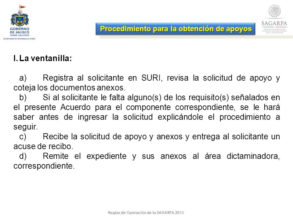Reglas de Operación de la SAGARPA 2013 I.La ventanilla: a)Registra al solicitante en SURI, revisa la solicitud de apoyo y coteja los documentos anexos.