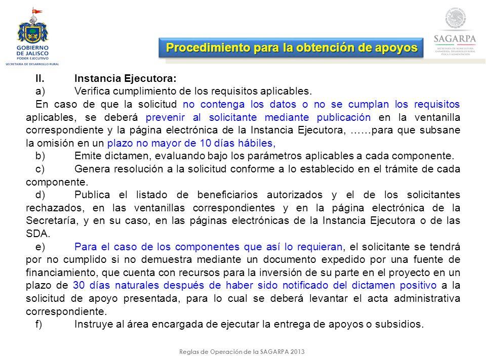 Reglas de Operación de la SAGARPA 2013 II.Instancia Ejecutora: a)Verifica cumplimiento de los requisitos aplicables.
