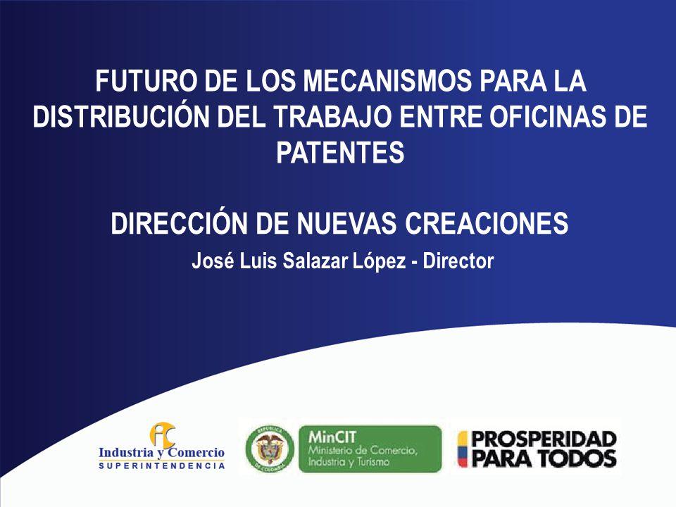 DIRECCIÓN DE NUEVAS CREACIONES FUTURO DE LOS MECANISMOS PARA LA DISTRIBUCIÓN DEL TRABAJO ENTRE OFICINAS DE PATENTES José Luis Salazar López - Director
