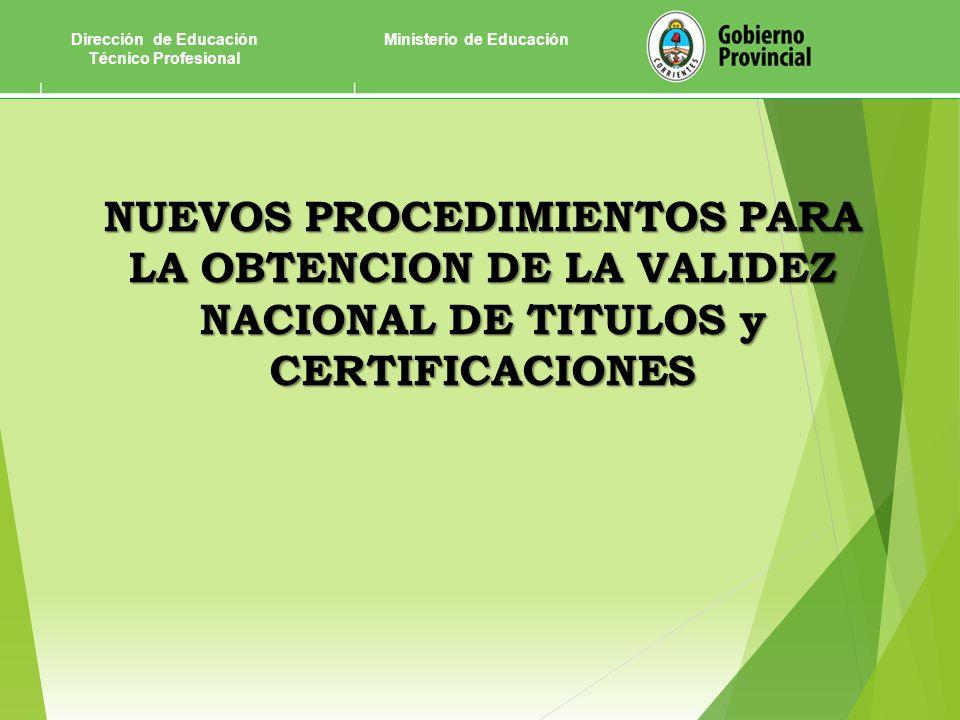 NUEVOS PROCEDIMIENTOS PARA LA OBTENCION DE LA VALIDEZ NACIONAL DE TITULOS y CERTIFICACIONES Dirección de Educación Técnico Profesional Ministerio de Educación