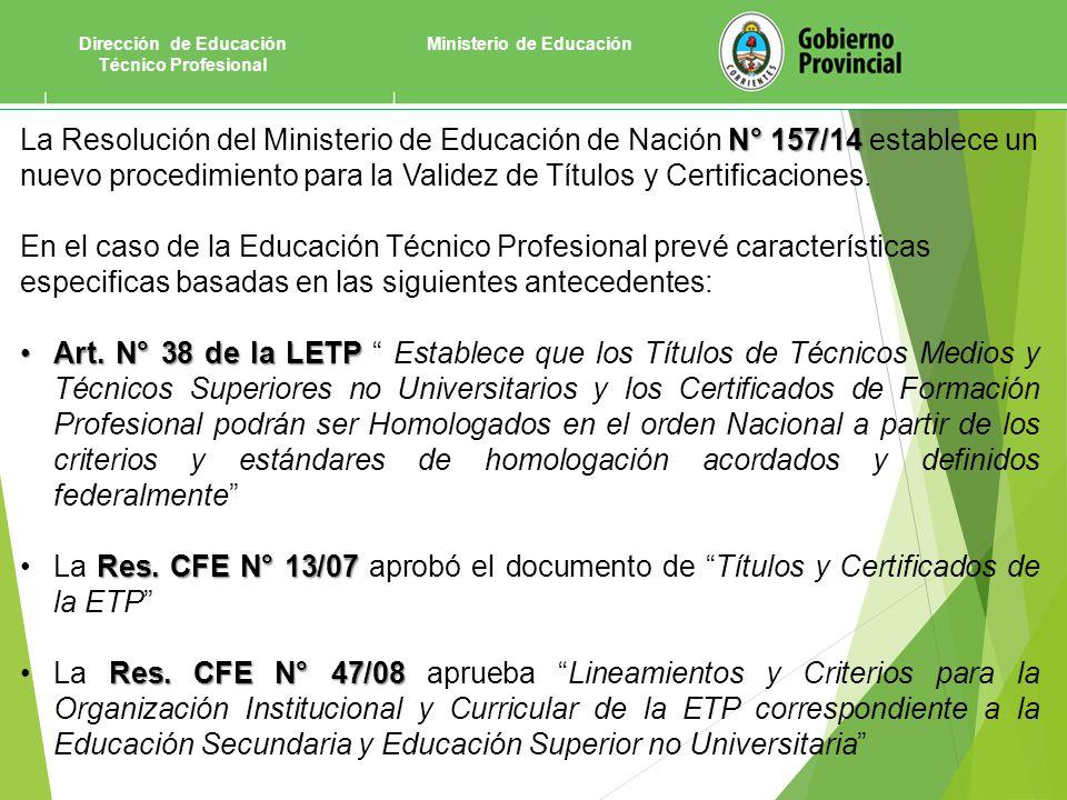 Dirección de Educación Técnico Profesional Ministerio de Educación N° 157/14 La Resolución del Ministerio de Educación de Nación N° 157/14 establece un nuevo procedimiento para la Validez de Títulos y Certificaciones.